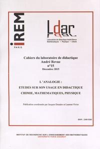 Jacques Douaire et Laurent Vivier - Cahiers du laboratoire de didactique André Revuz N° 15, décembre 2015 : L'analogie : études sur son usage en didactique (chimie, mathématiques, physique).