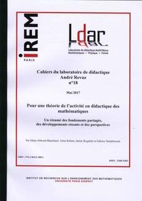 Maha Abboud-Blanchard et Aline Robert - Cahiers du laboratoire de didactique André Revuz N° 18, mars 2017 : Pour une théorie de l'activité en didactique des mathématiques - Un résumé des fondements partagés, des développements récents et des perspectives.