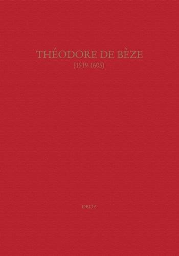 Théodore de Bèze (1519-1605). Actes du colloque de Genève (septembre 2005)