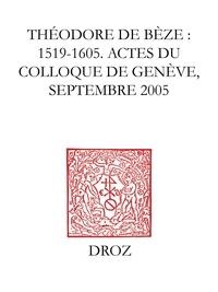 Irena Backus - Théodore de Bèze (1519-1605) - Actes du colloque de Genève (septembre 2005).