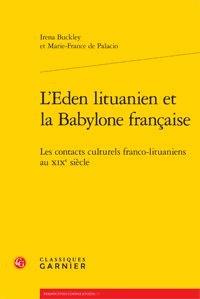 Irena Buckley et Marie-France de Palacio - L'éden lituanien et la babylone française - Les contacts culturels franco-lituaniens au XIXe siècle.