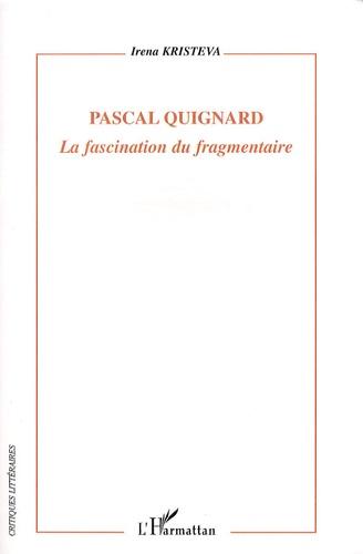 Irena Kristeva - Pascal Quignard - La fascination du fragmentaire.