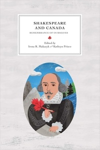 Irena R. Makaryk et Kathryn Prince - Shakespeare and Canada - Remembrance of Ourselves.