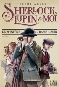 Irene Adler et Irene Adler - Le Mystère de la dame en noir - Sherlock Lupin et moi - tome 1.