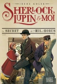 Irene Adler - Le Secret de l' il d'Horus - Sherlock Lupin & moi - tome 8.