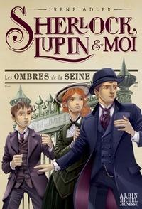 Irene Adler - Les Ombres de la Seine - Sherlock Lupin et moi - tome 6.