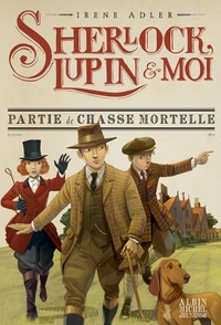 Irene Adler - Sherlock, Lupin et moi Tome 9 : Partie de chasse mortelle.