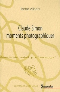 Irene Albers - Claude Simon moments photographiques.