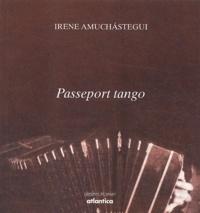 Irene Amuchastegui - Passeport tango - Brève histoire des spectacles qui reconquirent le monde.