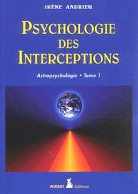 Irène Andrieu - Astropsychologie - Tome 1, Psychologie des interceptions.