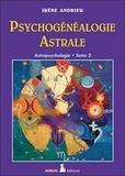 Irène Andrieu - Astropsychologie - Tome 2, Psychogénéalogie astrale.