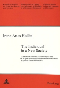 Irene artes Hedlin - The Individual in a New Society - A Study of Selected «Erzählungen» and «Kurzgeschichten» of the German Democratic Republic from 1965 to 1972.