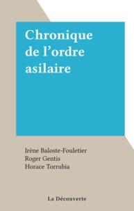 Irène Baloste-Fouletier et Roger Gentis - Chronique de l'ordre asilaire.