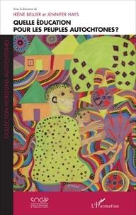 Irène Bellier et Jennifer Hays - Quelle éducation pour les peuples autochtones ?.