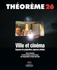 Irène Bessière et Laurence Creton - Ville et cinéma - Espaces de projection, espaces urbains.