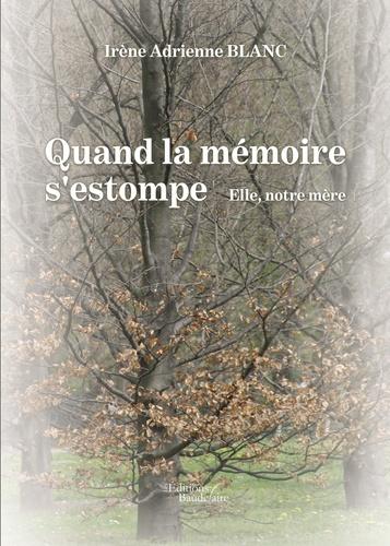 Irène Blanc - Quand la mémoire s'estompe - Elle, notre mère.