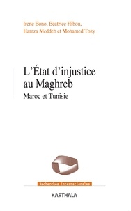 Irene Bono et Béatrice Hibou - L'Etat d'injustice au Maghreb - Maroc et Tunisie.