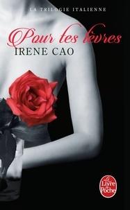Irene Cao - La Trilogie italienne Tome 2 : Pour tes lèvres.