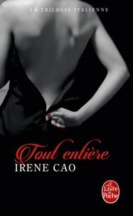 Irene Cao - La Trilogie italienne Tome 3 : Toute entière.