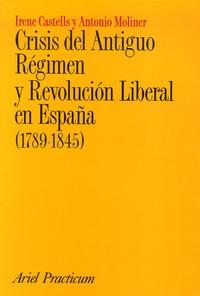 Irene Castells et Antonio Moliner - Crisis del Antiguo Regimen y Revolucion Liberal en España (1789-1845).