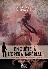 Irène Chauvy - Les enquêtes d'Hadrien Allonfleur Tome 3 : Enquête à l'Opéra impérial.