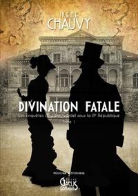 Irène Chauvy - Les enquêtes de Jane Cardel sous la IIIe République Tome 1 : Divination fatale.