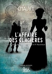 Irène Chauvy - Les enquêtes de Jane Cardel sous la IIIe République Tome 2 : L'affaire des glacières.