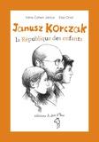 Irène Cohen-Janca et Elsa Oriol - Janusz Korczak, la République des enfants.
