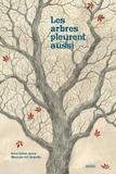 Irène Cohen-Janca et Maurizio Quarello - Les arbres pleurent aussi.