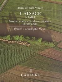 Irène de Font-Verger et Christophe Meyer - L'Alsace à table : saveurs et couleurs d'une province gourmande.