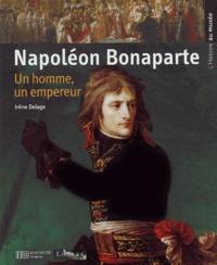 Irène Delage et Jean-Marie Poissenot - Napoléon Bonaparte - Un homme, un empereur.
