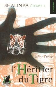 Irène Delse - Shalinka Tome 1 : L'Héritier du Tigre.
