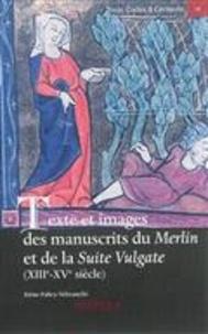Irène Fabry-Tehranchi - Texte et images des manuscrits du Merlin et de la Suite Vulgate (XIIIe-XVe siècle).