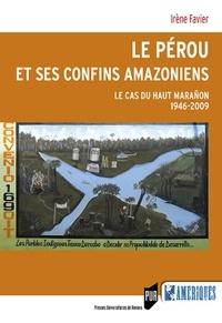 Irène Favier - Le Pérou et ses confins amazoniens - Le cas du Haut Marañón (1946-2009).