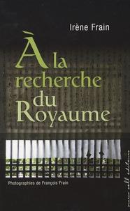 Irène Frain - A la recherche du Royaume.