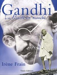 Irène Frain - Gandhi - La liberté en marche.