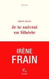 Téléchargement des manuels en français Je te suivrai en Sibérie par Irène Frain