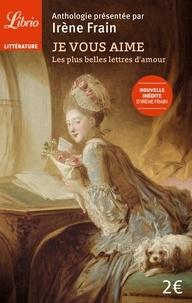 Irène Frain - Je vous aime - Les plus belles lettres d'amour.