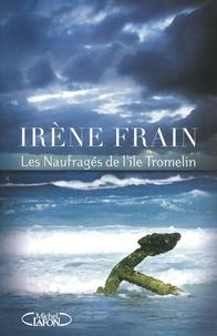 Irène Frain - Les naufragés de l'île Tromelin.