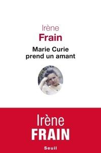 Irène Frain - Marie Curie prend un amant.