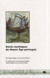 Irene Freire-Nunes - Récits mythiques du Moyen Age portugais - Edition bilingue français-portugais.