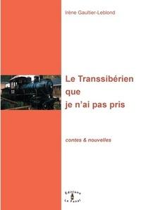 Irène Gaultier-Leblond - Le Transsibérien que je n'ai pas pris.