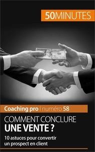 Irène Guittin et  50 minutes - Comment conclure une vente ? - 10 astuces pour convertir un prospect en client.