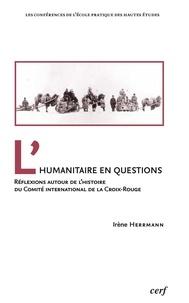 Irène Hermann - L'humanitaire en questions - Réflexions autour de l'histoire du Comité international de la Croix-Rouge.