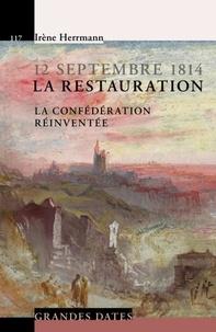 12 septembre 1814, La Restauration- La confédération réinventée - Irène Herrmann |