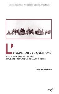 Irène Herrmann - L'humanitaire en questions - Réflexions autour de l'histoire du Comité international de la Croix-Rouge.