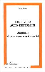 Irène Jonas - L'individu auto-déterminé - Anatomie du nouveau caractère social.