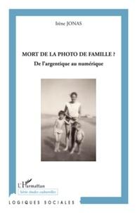 Irène Jonas - Mort de la photo de famille ? - De l'argentique au numérique.