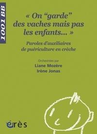 """Irène Jonas et Liane Mozère - On """"garde"""" des vaches mais pas les enfants... - Paroles d'auxiliaires de puériculture en crèche."""