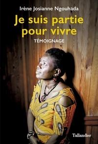 Télécharger des livres en ligne audio gratuit Je suis partie pour vivre par Irène Josiane Ngouhada (Litterature Francaise)